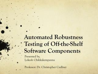 Automated Robustness Testing of Off-the-Shelf Software Components