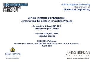 Clinical Immersion for Engineers: Jumpstarting the Medtech Innovation Process Soumyadipta Acharya, MD, PhD Graduate Prog