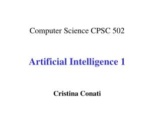 Computer Science CPSC  502 Artificial Intelligence 1 Cristina Conati
