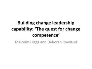 Building change leadership  capability: 'The quest for change competence'