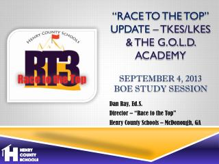 """Race  to the  top"" Update  – TKES/LKES & the G.O.L.D. Academy September 4, 2013    BOE Study Session"