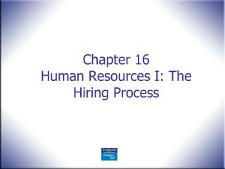 Chapter 16 Human Resources I: The Hiring Process