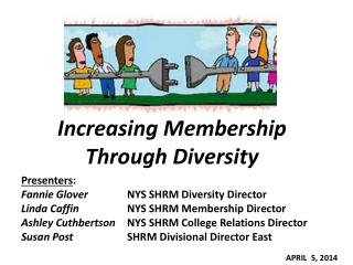 Increasing Membership Through Diversity Presenters :  Fannie Glover    	NYS SHRM Diversity Director Linda Caffin