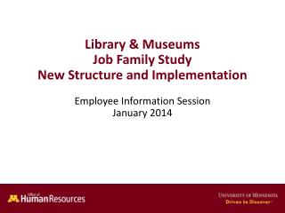 Library & Museums  Job Family Study New Structure and Implementation Employee Information Session January 2014