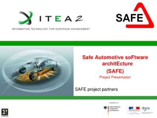 Safe Automotive  soFtware architEcture (SAFE) Project Presentation SAFE project partners