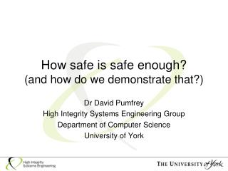 How safe is safe enough? (and how do we demonstrate that?)