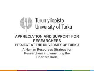 Appreciation  and  support  for  researchers project  AT the  university  of Turku