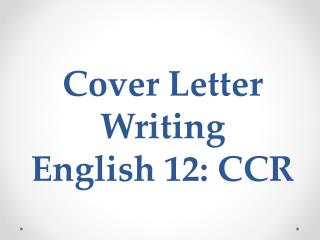 Cover Letter Writing English 12:  CCR