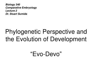 Biology 340 Comparative Embryology Lecture 2 Dr. Stuart Sumida
