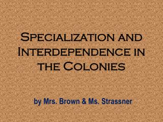 Specialization and Interdependence in the Colonies