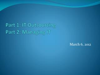 Part 1: IT Outsourcing Part 2: Managing IT
