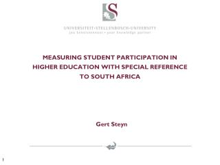 MEASURING STUDENT PARTICIPATION IN HIGHER EDUCATION WITH SPECIAL REFERENCE TO SOUTH AFRICA Gert  Steyn