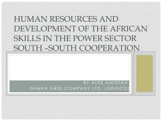 HUMAN RESOURCES AND DEVELOPMENT OF THE AFRICAN SKILLS IN THE POWER SECTOR SOUTH –SOUTH COOPERATION