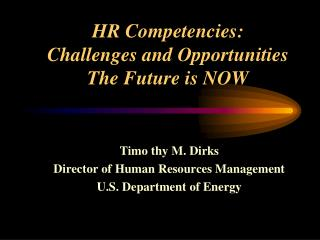 HR Competencies:    Challenges and Opportunities The Future is NOW