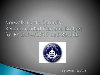Norwalk Public Schools Recommended Plan and Budget for FY 2014/2015 and Beyond