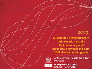 Sustainable Development in  Latin  America and the  Caribbean: regional perspective towards the post-2015 development a