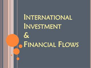 International Investment  &  Financial Flows