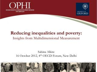 Reducing  inequalities and  poverty: Insights from Multidimensional Measurement Sabina Alkire  16 October 2012, 4 th  OE