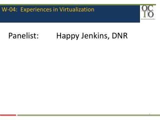 W-04:  Experiences in Virtualization