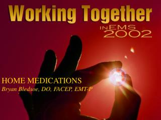 HOME MEDICATIONS Bryan Bledsoe, DO, FACEP, EMT-P