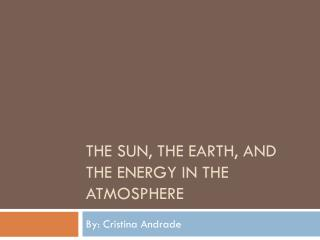 The Sun, The Earth, and the Energy in the Atmosphere