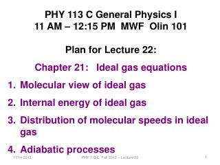 PHY 113 C General Physics I 11 AM – 12:15  P M  MWF  Olin 101 Plan for Lecture 22: Chapter 21:   Ideal gas equations M