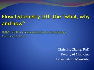 "Flow  Cytometry  101: the ""what, why and how"" IMMU7040 - immunological Methodology  February 18, 2014"