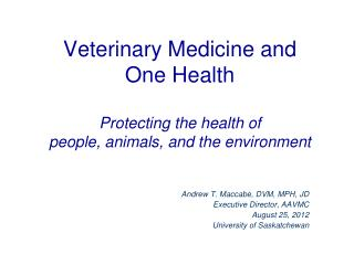 Veterinary Medicine and One Health Protecting the health of  people, animals, and the environment