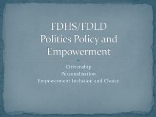 FDHS/FDLD Politics Policy and Empowerment