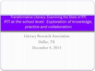 Transformative Literacy: Examining the State of RTI RTI at the school level:  Exploration of knowledge, practice and co