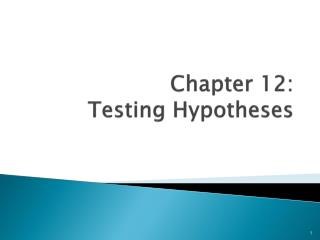 Chapter 12:  Testing Hypotheses