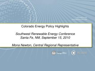 Colorado Energy Policy Highlights Southwest Renewable Energy Conference Santa Fe, NM, September 15, 2010 Mona Newton, Ce