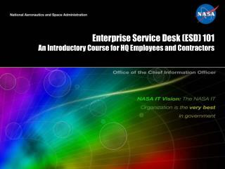 Enterprise Service Desk (ESD) 101 An Introductory Course for HQ Employees and Contractors