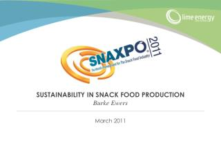 SUSTAINABILITY IN SNACK FOOD PRODUCTION Burke Ewers