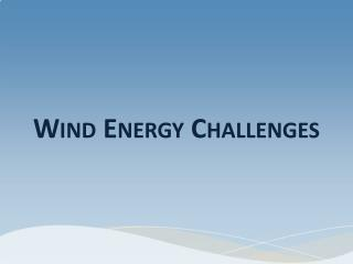 Wind Energy Challenges