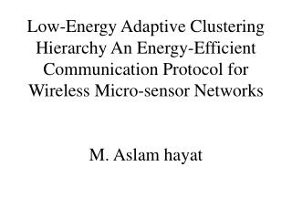 Low-Energy Adaptive Clustering Hierarchy  An Energy-Efficient Communication Protocol for Wireless Micro-sensor Networks