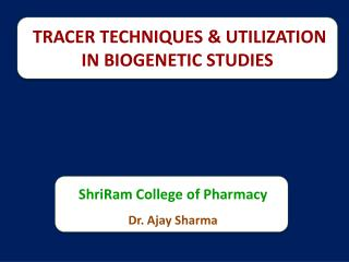 TRACER TECHNIQUES & UTILIZATION IN BIOGENETIC STUDIES