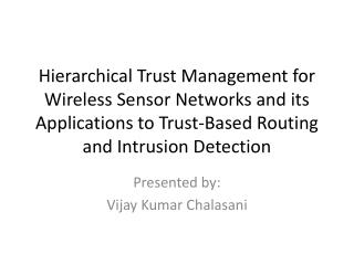 Hierarchical Trust Management for Wireless Sensor Networks and its Applications to Trust-Based Routing and Intrusion De