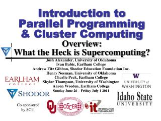 Introduction to Parallel Programming & Cluster Computing Overview: What the Heck is Supercomputing?