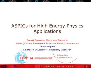 ASPICs for High Energy Physics Applications