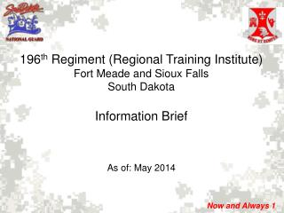 196 th  Regiment (Regional Training Institute) Fort Meade and Sioux Falls South Dakota Information Brief
