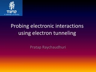 Probing electronic interactions using electron tunneling