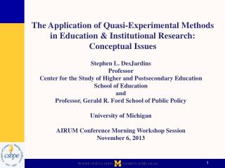 Stephen  L.  DesJardins Professor Center  for the Study of Higher and Postsecondary  Education School of Education and