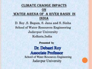Presented   by Dr .  Debasri Roy Associate Professor School  of Water Resources Engineering  Jadavpur University