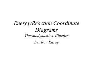 Energy/Reaction Coordinate Diagrams Thermodynamics, Kinetics