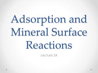 Adsorption and Mineral Surface Reactions