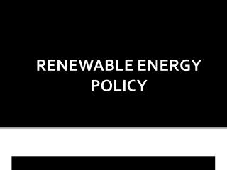 RENEWABLE ENERGY POLICY