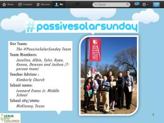 Our Team:   The #PassiveSolarSunday Team Team Members:   Joseline, Albin, Tyler, Ryan, Kenna, Dawson and Joshua (7-perso