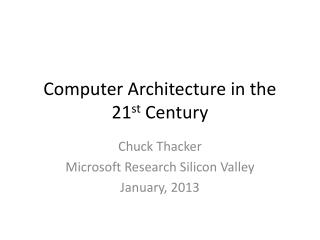 Computer Architecture in the 21 st  Century