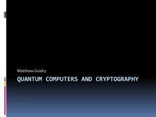 Quantum Computers and Cryptography
